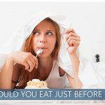 should you eat just before bed