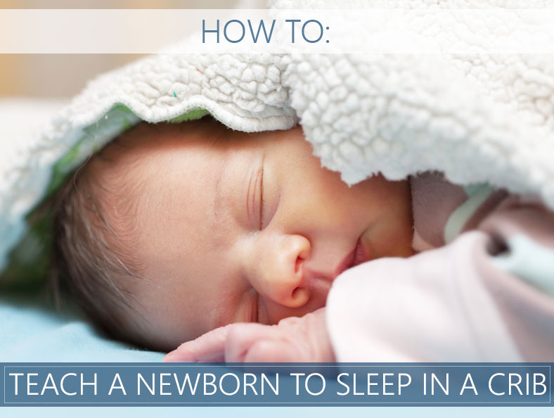 how to teach a newborn to sleep in a crib