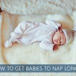 how to get babies to nap longer