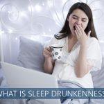 what is sleep drunkenness