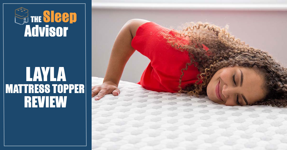 Layla Mattress Topper Review For 2019 Good Pressure Relief
