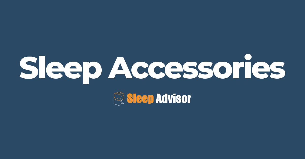 Sleep Accessories Sleep Advisor