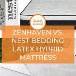 Zenhaven Vs. Nest Bedding Latex Hybrid