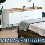 helpful tips of making your mattress firmer