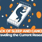 Can Sleeping Better Beat Cancer? - Research and Helpful Tips Revealed
