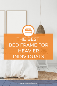 The Best Bed Frame for Heavier Individuals