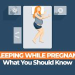 Complete Guide to Sleeping While Pregnant