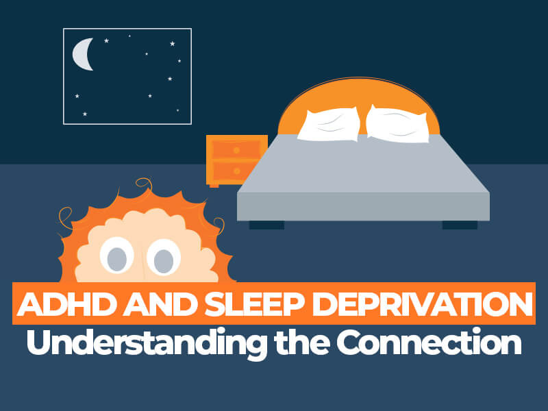 Understanding the Connection Between ADHD and Sleep Deprivation