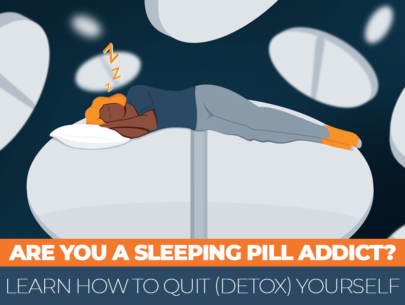 Are You a Sleeping Pill Addict? Learn How To Quit (Detox) Yourself