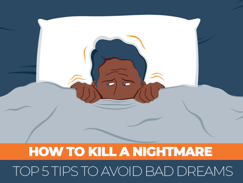 How To Kill A Nightmare – Top 5 Tips To Avoid Bad Dreams